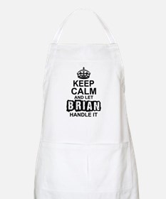 Keep Calm And Let Brian Handle It Apron