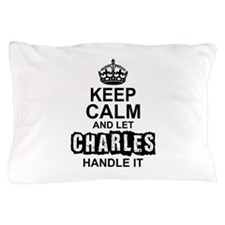 Keep Calm And Let Charles Handle It Pillow Case