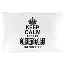 Keep Calm And Let Christopher Handle It Pillow Cas