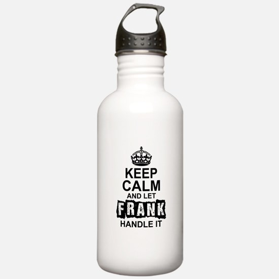 Keep Calm And Let Frank Handle It Water Bottle