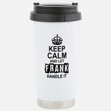 Keep Calm And Let Frank Handle It Travel Mug