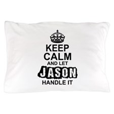 Keep Calm and Let Jason Handle It Pillow Case