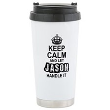 Keep Calm and Let Jason Handle It Travel Mug