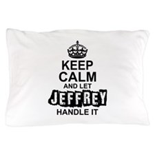 Keep Calm and Let Jeffrey Handle It Pillow Case