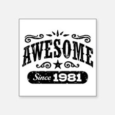 """Awesome Since 1981 Square Sticker 3"""" x 3"""""""