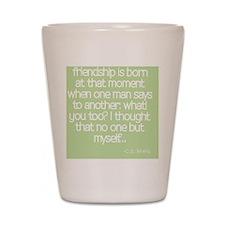 Friendship quote Shot Glass