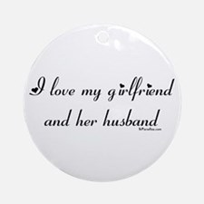 I love my girlfriend and her  Ornament (Round)