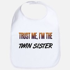 Trust ME, I'm the TWIN SISTER Bib