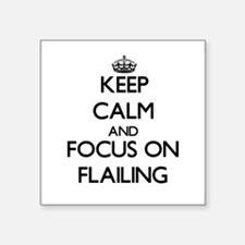 Keep Calm and focus on Flailing Sticker