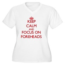 Keep Calm and focus on Foreheads Plus Size T-Shirt