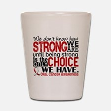 Oral Cancer HowStrongWeAre Shot Glass