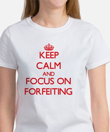 Keep Calm and focus on Forfeiting T-Shirt