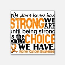 """Kidney Cancer HowStrongWeAr Square Sticker 3"""" x 3"""""""
