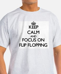 Keep Calm and focus on Flip Flopping T-Shirt