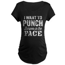 Punch Burpees In The Face Maternity T-Shirt