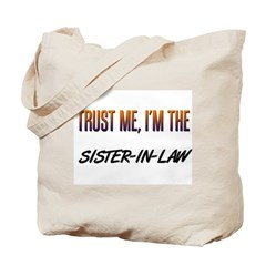 Trust ME, I'm the SISTER-IN-LAW Tote Bag