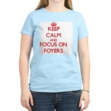 Keep Calm and focus on Foyers T-Shirt