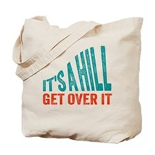It's A Hill. Get Over It. Tote Bag