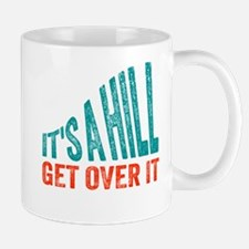 It's A Hill. Get Over It. Mugs