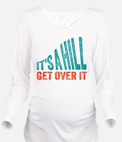 It's A Hill. Get Over It. Long Sleeve Maternity T-