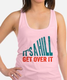 It's A Hill. Get Over It. Racerback Tank Top