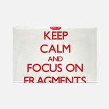 Keep Calm and focus on Fragments Magnets