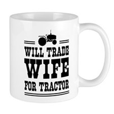 Will trade wife for tractor Mugs