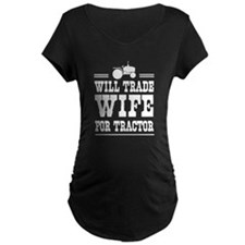 Will trade wife for tractor Maternity T-Shirt