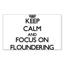 Keep Calm and focus on Floundering Decal