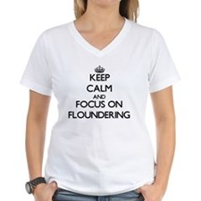 Keep Calm and focus on Floundering T-Shirt