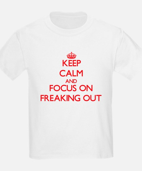 Keep Calm and focus on Freaking Out T-Shirt