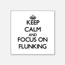 Keep Calm and focus on Flunking Sticker