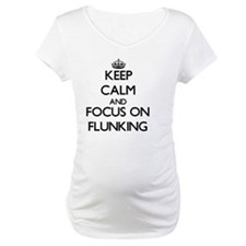 Keep Calm and focus on Flunking Shirt