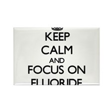 Keep Calm and focus on Fluoride Magnets