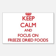 Keep Calm and focus on Freeze Dried Foods Decal