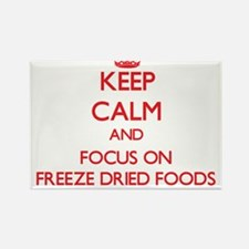 Keep Calm and focus on Freeze Dried Foods Magnets