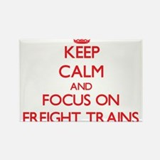 Keep Calm and focus on Freight Trains Magnets