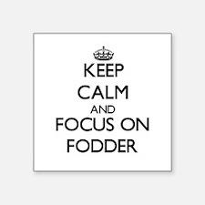 Keep Calm and focus on Fodder Sticker