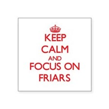 Keep Calm and focus on Friars Sticker