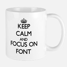 Keep Calm and focus on Font Mugs