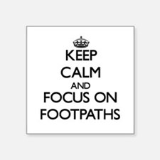 Keep Calm and focus on Footpaths Sticker