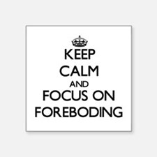 Keep Calm and focus on Foreboding Sticker