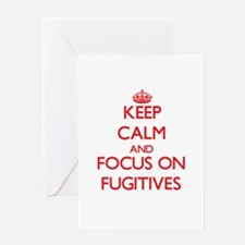 Keep Calm and focus on Fugitives Greeting Cards