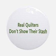 Quilter Dont Show Stash Ornament (Round)