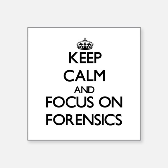 Keep Calm and focus on Forensics Sticker