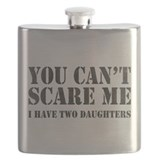 You dont scare me i have 2 daughters Flasks