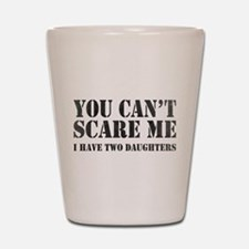 You Can't Scare Me Shot Glass