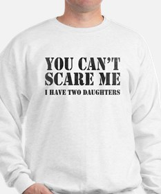 You Can't Scare Me Sweatshirt