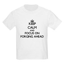 Keep Calm and focus on Forging Ahead T-Shirt