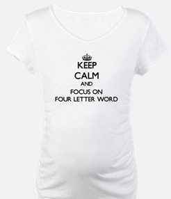 Keep Calm and focus on Four Letter Word Shirt